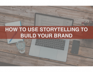how to use storytelling to build your brand