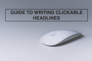 Guide to Writing Clickable Headlines - RedMoxy Communications LLC