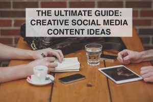The Ultimate Guide: Social Media Content Ideas