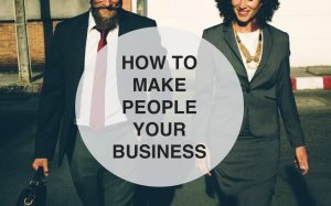 How to Make People Your Business