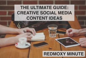 REDMOXY MINUTE: The Ultimate Guide: Creative Social Media Content Ideas