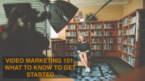 Video Marketing 101: What to Know to Get Started