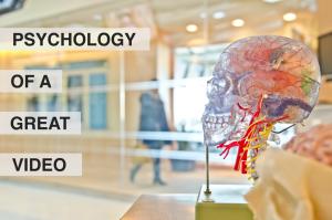 Psychology of a Great Video - RedMoxy Communications