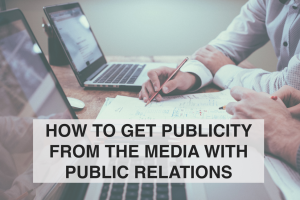 How to Get Publicity from the Media with Public Relations -- RedMoxy Communications