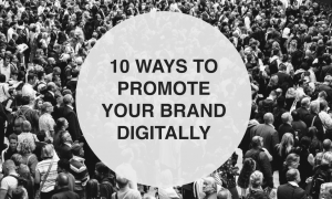 10 Ways to Promote Your Brand Digitally