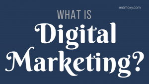 What is Digital Marketing? -- RedMoxy Communications