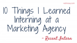 10 Things I Learned Interning at a Marketing Agency -- RedMoxy Communications