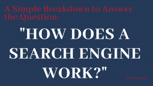 How Does a Search Engine Work? -- RedMoxy Communications